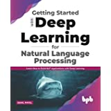 Getting started with Deep Learning for Natural Language Processing: Learn how to build NLP applications with Deep Learning (E