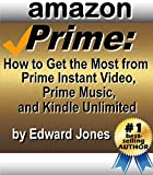 Amazon Prime: How to Get the Most from Prime Instant Video, Prime Music, and Kindle Unlimited (English Edition)
