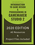 Introduction To Game Design & Programming In GameMaker Studio 2: Learn The Basics Of GML To Start Making Your Own Games