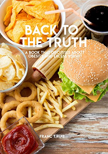 Back To The Truth, A Book That Discusses About Obesity And Excess Weight (English Edition)