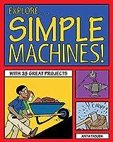 Explore Simple Machines! (Explore Your World)
