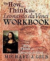 The How to Think Like Leonardo da Vinci Workbook: Your Personal Companion to How to Think Like Leonardo da Vinci