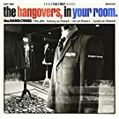 the HANGOVERS,in your room.