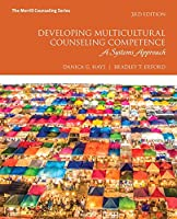 Developing Multicultural Counseling Competence: A Systems Approach with MyLab Counseling with Pearson eText -- Access Card Package (3rd Edition) (Merrill Counseling)