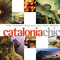 Catalonia Chic: Hotels, Restaurants, Resorts, Shops (The Chic Collection)