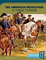 The American Revolution: 12 Things to Know (America at War)