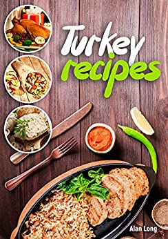 Turkey Recipes: Turkey Cookbook: Quick, Easy to Make and Delicious Turkey Recipes. by [Long, Alan]