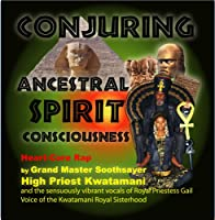 Conjuring Ancestral Spirit Consciousness