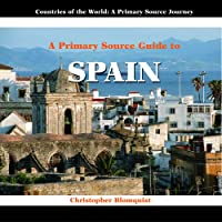 A Primary Source Guide to Spain (Countries of the World: a Primary Source Journey)