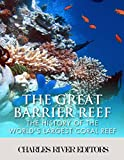 The Great Barrier Reef: The History of the World's Largest Coral Reef (English Edition)