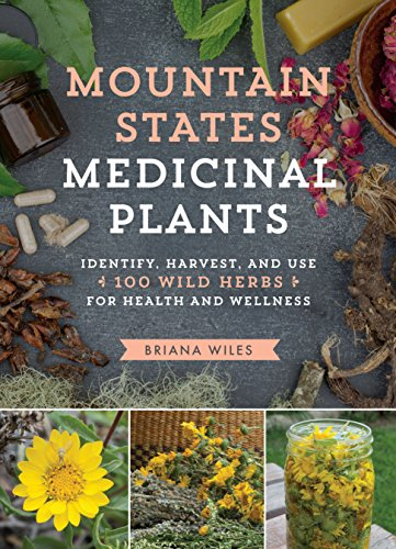 Mountain States Medicinal Plants: Identify, Harvest, and Use 100 Wild Herbs for Health and Wellness (English Edition)