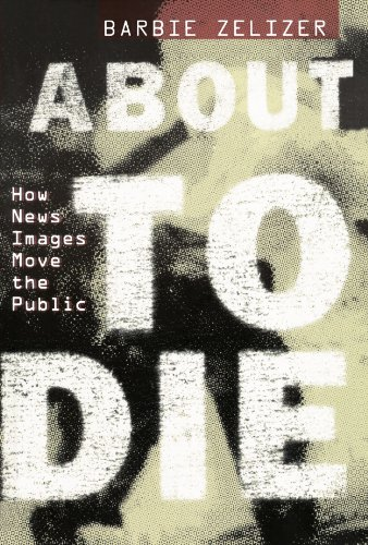 Download About to Die: How News Images Move the Public 0199752141
