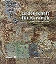 Leidenschaft Fuer Keramik / Passionnement Ceramique: Sammlung Frank Nievergelt / Collection Frank Nievergelt