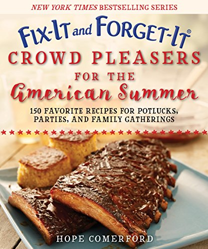 Fix-It and Forget-It Crowd Pleasers for the American Summer: 150 Favorite Recipes for Potlucks, Parties, and Family Gatherings