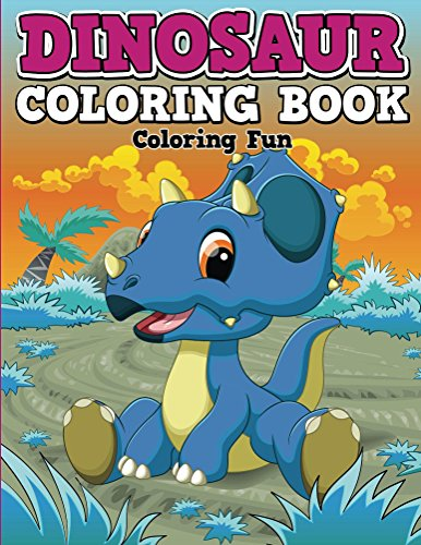 Dinosaur Coloring Book: Coloring Fun (Dinosaur Coloring and Art Book Series)