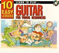 Learn To Play Guitar For Young Beginners: 10 Easy Lessons
