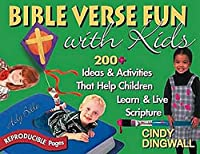Bible Verse Fun With Kids: 200+ Ideas & Activities That Help Children Learn & Live Scripture