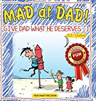 Mad at Dad!: Give Dad What He Deserves