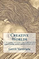Creative Worlds: A Dissertation on Creative Freedom and Spirituality