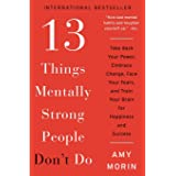 13 Things Mentally Strong People Don't Do: Take Back Your Power, Embrace Change, Face Your Fears, and Train Your Brain for Ha