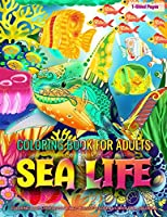 Coloring Book for Adults | Sea Life: Coloring Pages for Grown-Ups Featuring Wonderful Sea Life and Marine Life Designs for Stress Relief, Relaxation and Boost Creativity