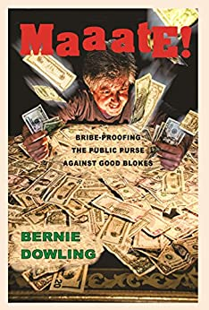 Maaate!: Bribe-proofing the public purse against good blokes by [Dowling, Bernie]