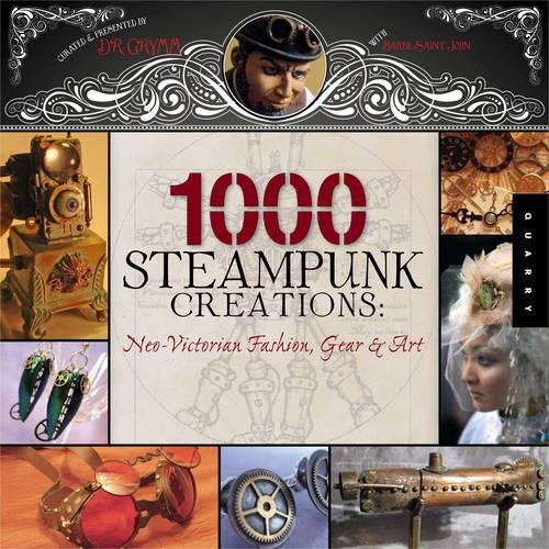 1,000 Steampunk Creations: Neo-Victorian Fashion, Gear, and Art (1000 Series)の詳細を見る