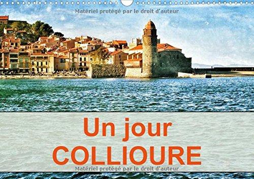 Un Jour Collioure 2017: Une Journee Passee dans le Village de Collioure sur la Cote du Roussilon (Calvendo Places)