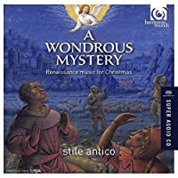 A Wondrous Mystery - Renaissance Music for Christmas by Stile Antico