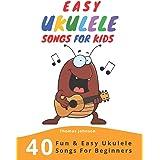 Easy Ukulele Songs For Kids: 40 Fun & Easy Ukulele Songs for Beginners with Simple Chords & Ukulele Tabs