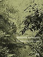 Memórias Sertanistas. Cem Anos de Indigenismo no Brasil