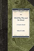 1812:The War and Its Moral: A Canadian Chronicle (Military History)