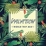 VACATION~WORLD TRIP MIX