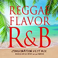 レゲエ・フレイバー・R&B~コンビネーション・ベスト・ミックス~ミックスド・バイ・DJ SPIKE a.k.a KURIBO