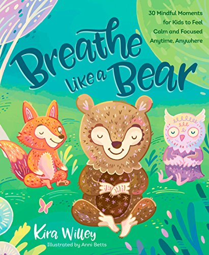 Download Breathe Like a Bear: 30 Mindful Moments for Kids to Feel Calm and Focused Anytime, Anywhere (English Edition) B06Y5ZGXFL