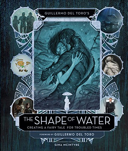 Guillermo del Toro's The Shape of Water: Creating a Fairy Tale for Troubled Times