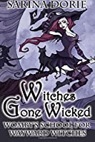 Witches Gone Wicked: A Cozy Witch Mystery