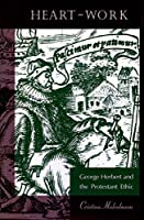 Heart-Work: George Herbert and the Protestant Ethic [並行輸入品]