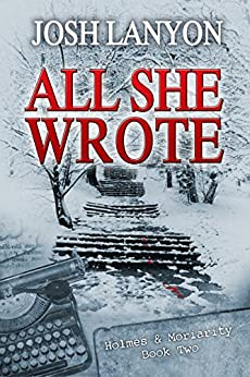All She Wrote: Holmes & Moriarity 2 by [Lanyon, Josh]