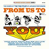 FROM US TO YOU! The covers of the FAB FOUR by Japanese performers
