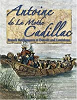 Antoine De La Mothe Cadillac: French Settlements at Detroit And Louisiana (In the Footsteps of Explorers)