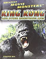 King Kong and Other Monstrous Apes (Greatest Movie Monsters)