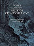 """Doré's Illustrations for Ariosto's""""Orlando Furioso"""": A Selection of 208 Illustrations (Dover Fine Art, History of Art)"""