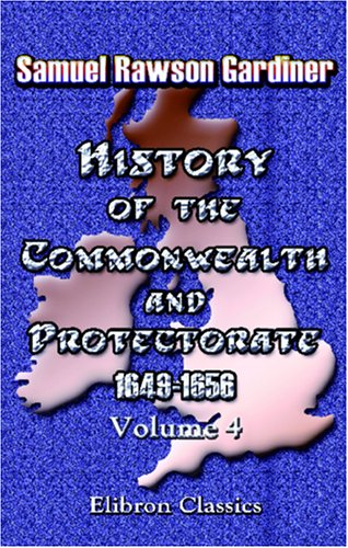 History of the Commonwealth and Protectorate, 1649-1656: Volume 4