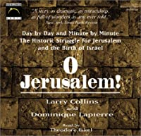 O Jerusalem!: Day by Day and Minute by Minute, the Historic Struggle for Jerusalem and the Birth of Israel (New Millennium Audio)