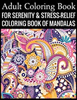 Adult Coloring Book For Serenity & Stress-Relief Coloring Book Of Mandalas: Stress Relieving Mandala Designs for Adults Relaxation