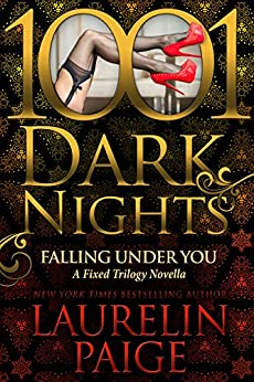 Falling Under You: A Fixed Trilogy Novella (1001 Dark Nights) by [Paige, Laurelin]