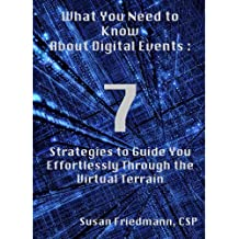 What You Need to Know  About Digital Events :  7  Strategies to Guide You Effortlessly Through the  Virtual Terrain