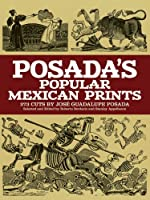 Posada's Popular Mexican Prints (Dover Fine Art, History of Art)