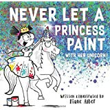 Never Let a Princess Paint with Her Unicorn!